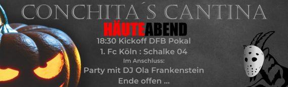 HÄUTEabend – 18:30 Kickoff DFB Pokal 1. Fc Köln : Schalke 04 Im Anschluss: Party mit DJ Ola Frankenstein Ende offen …